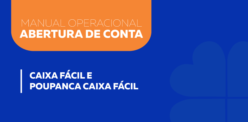 Manual Operacional para Abertura de Conta CAIXA Fácil e Poupança CAIXA Fácil