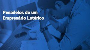 Pesadelos do Empresario Lotérico