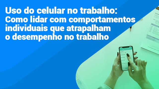 E-Book-Uso-do-celular-no-trabalho-como-lidar-com-comportamentos-individuais-que-atrapalham-o-desempenho-no-trabalho
